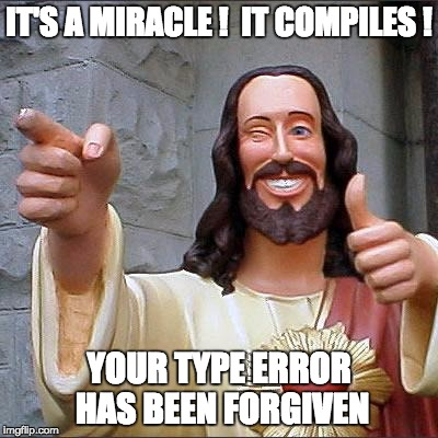 It's a miracle! It compiles! Your type error is forgiven.